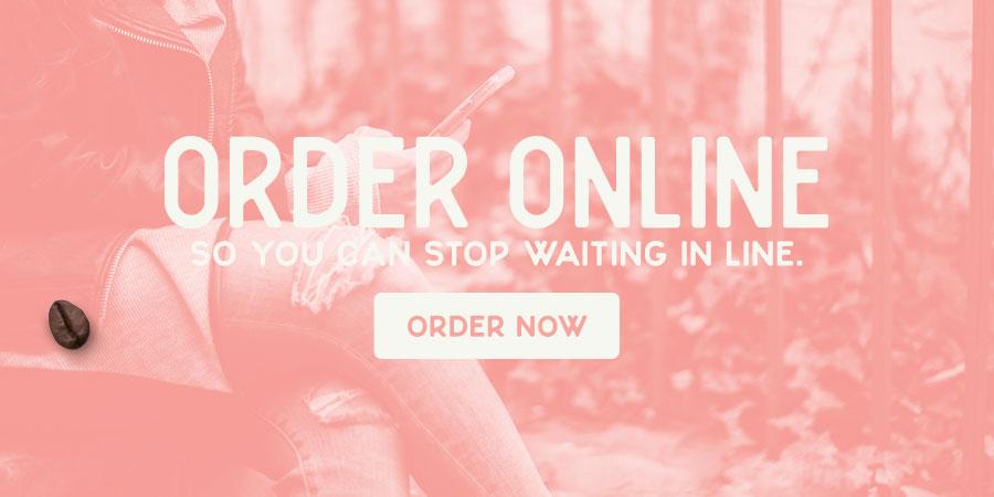 Don't wait in line, order online.